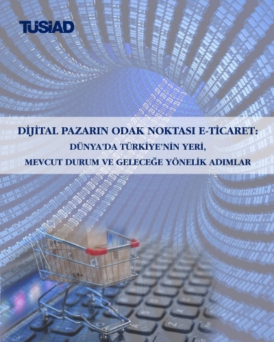 e-Commerce as a Focus on the Digital Market: Turkey's Place  in the World, Present Status and Steps for the Future